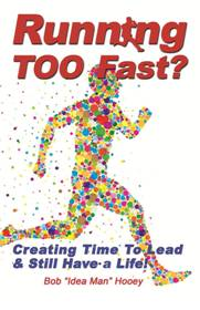 Running TOO Fast Idea-rich strategies to being more productive in life by Bob 'Idea Man' Hooey